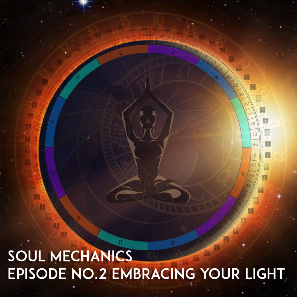Soul Mechanics Episode no.2 Embracing your light