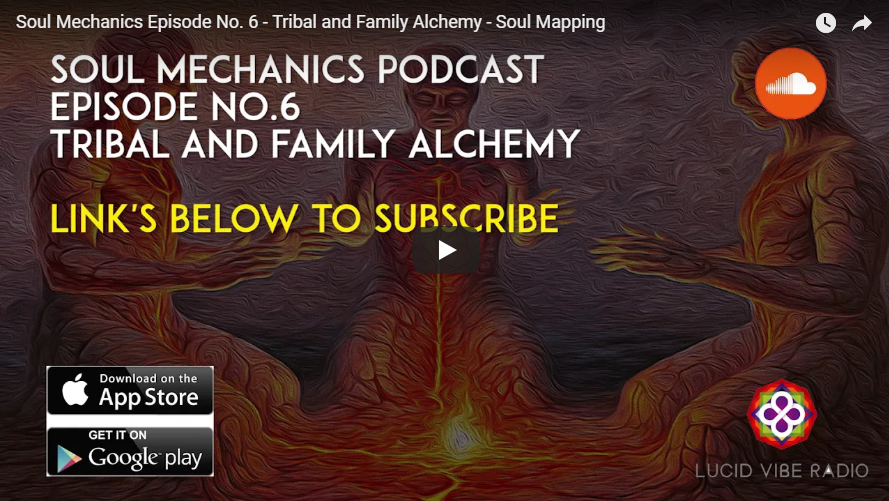 Soul Mechanics Epsiode No.6 Tribal and Family Alchemy